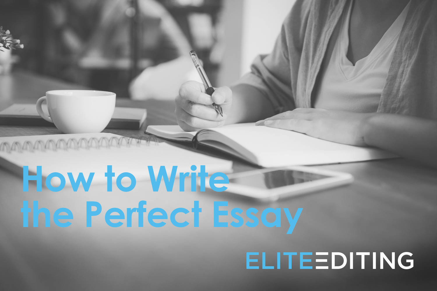 How to Write the Perfect Essay - Writing Tips - Elite Editing